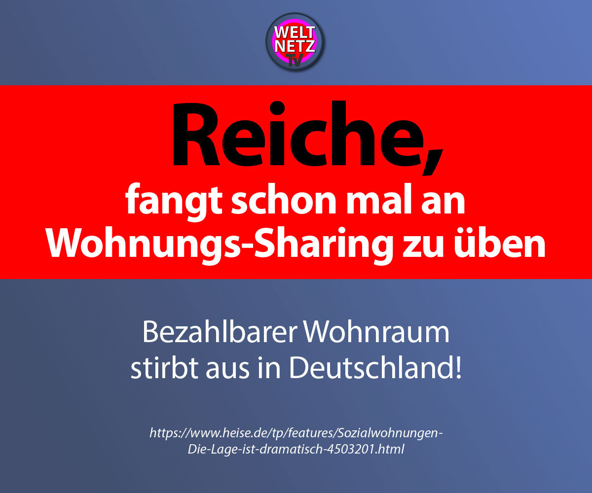 Reiche, fangt schon mal an Wohnungs-Sharing zu üben
