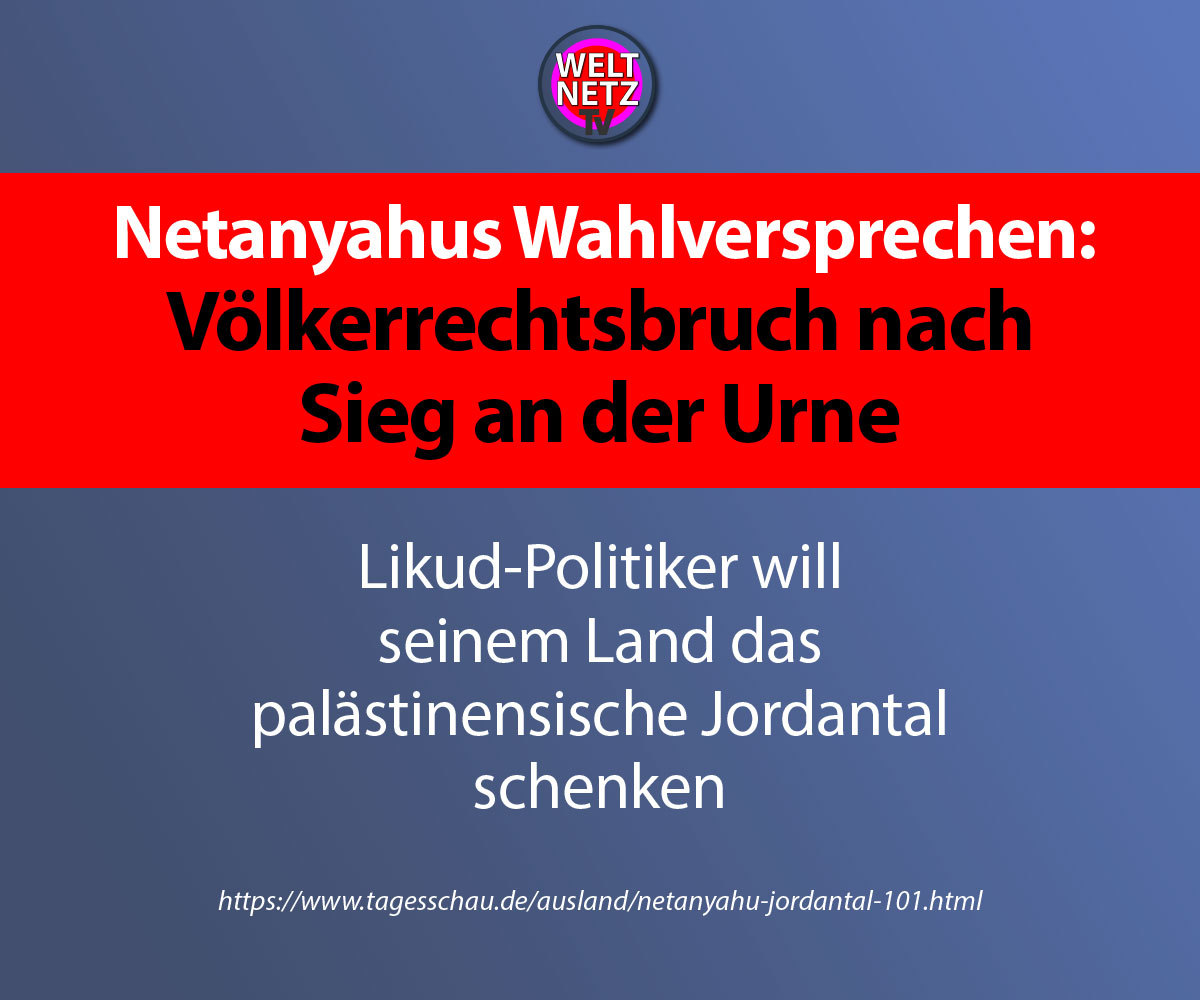 Netanyahus Wahlversprechen: Völkerrechtsbruch nach Sieg an der Urne