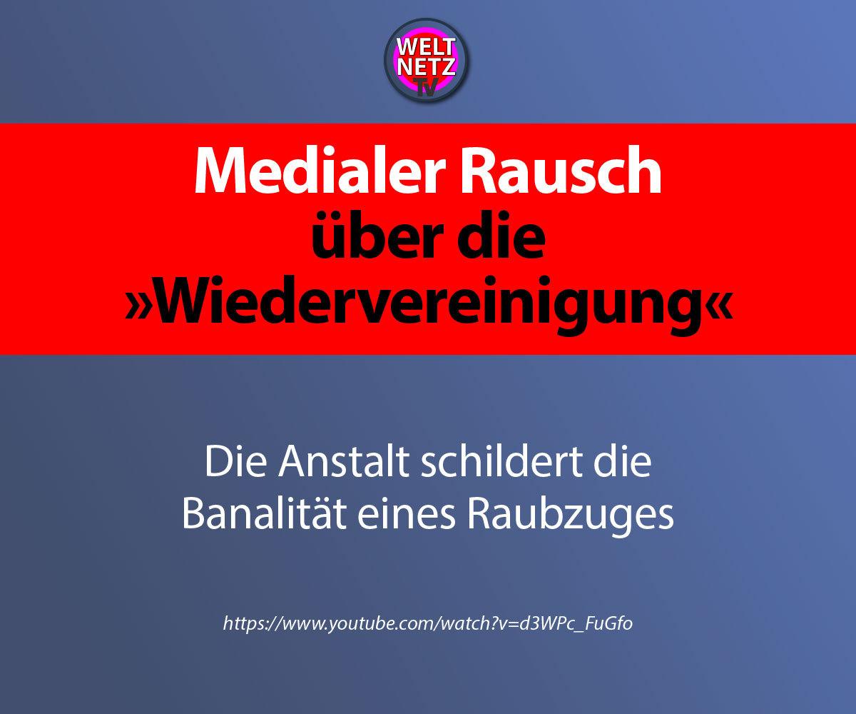 """Medialer Rausch über die """"Wiedervereinigung"""""""