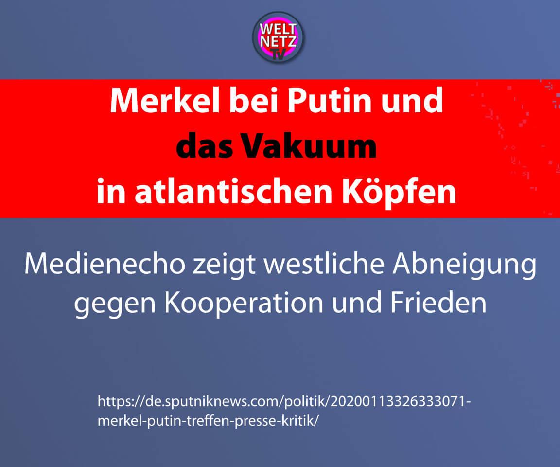 Merkel bei Putin und das Vakuum in atlantischen Köpfen