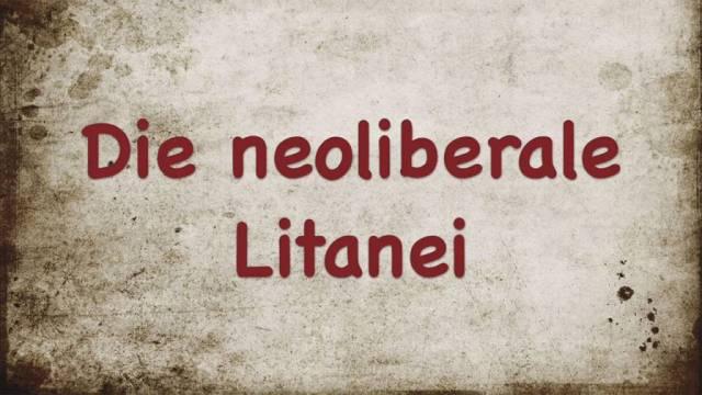 Die neoliberale Litanei