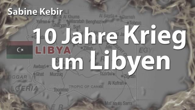 10 Jahre Krieg um Libyen