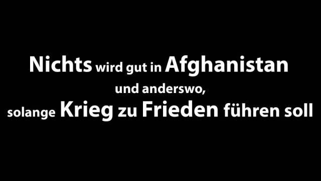 Nichts wird gut in Afghanistan und anderswo, solange Krieg zu Frieden führen soll