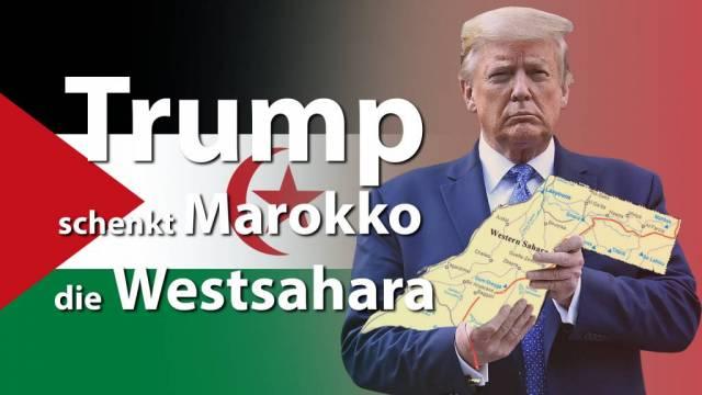 Trump schenkt Marokko die Westsahara