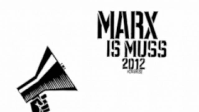 MARX IS MUSS 2012