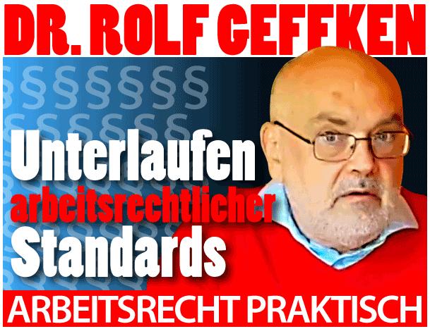 Rolf Geffken: Unterlaufen arbeitsrechtlicher Standards