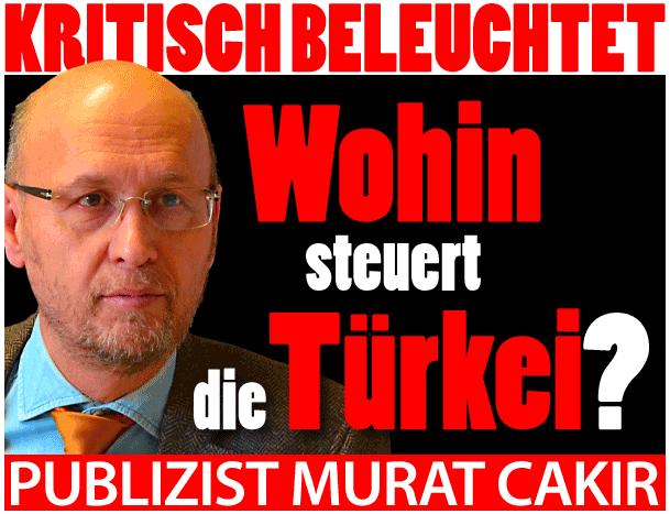 Murat Cakir: Wohin steuert die Türkei?