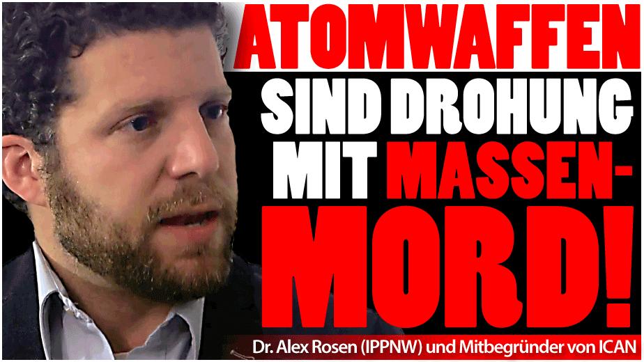 Alex Rosen: Atomwaffen sind Drohung mit Massenmord