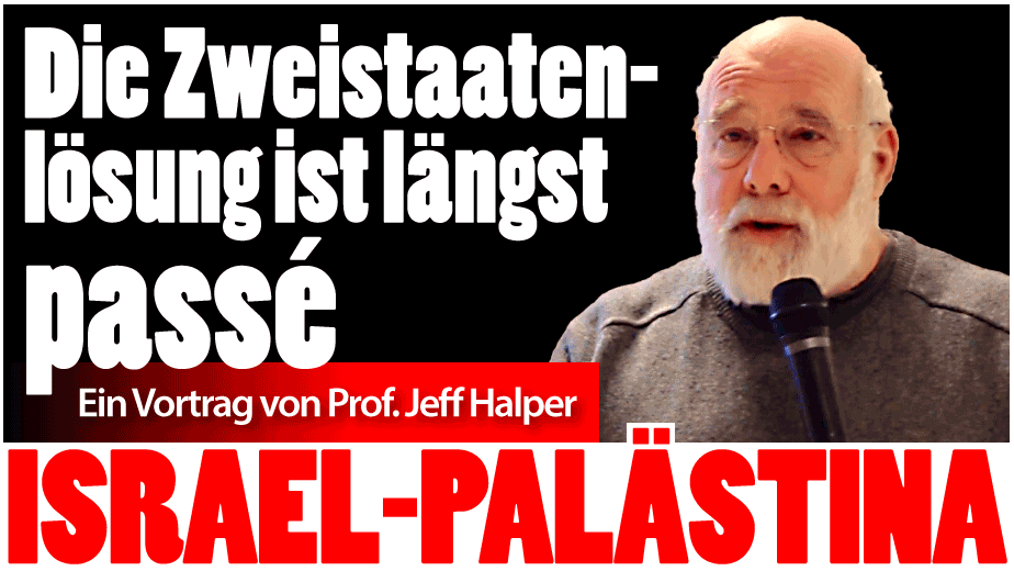 Jeff Halper: Die Zweistaatenlösung ist längst passé