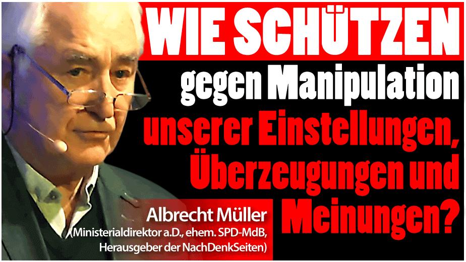 Albrecht Müller: Wie können wir uns gegen eine Manipulation unserer Einstellungen, Überzeugungen und Meinungen schützen?