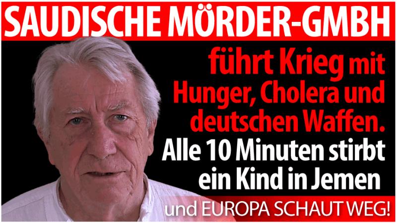 Saudische Mörder-GmbH führt Krieg mit Hunger, Cholera und deutschen Waffen
